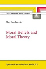 Moral Beliefs and Moral Theory | Mary Gore Forrester |