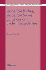 Impossible Bodies, Impossible Selves: Exclusions and Student Subjectivities | Deborah Youdell |