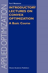 Introductory Lectures on Convex Optimization | Nesterov, Yurii ; Nesterov, Iu. E. |