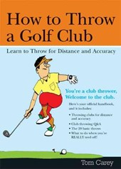 How to Throw a Golf Club | Tom Carey |