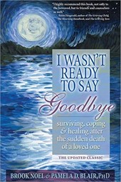 I Wasn't Ready to Say Goodbye | Noel, Brook ; Blair, Pamela D., Ph.D. |