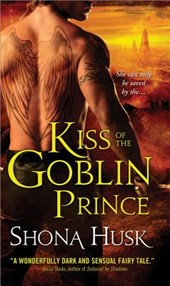 Kiss of the Goblin Prince | Shona Husk |