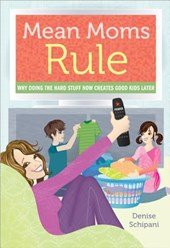 Mean Moms Rule | Denise Schipani |