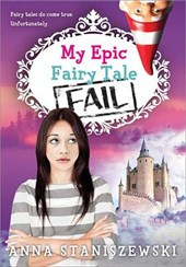 My Epic Fairy Tale Fail | Anna Staniszewski |