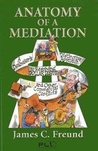 Anatomy of a Mediation   James C. Freund  
