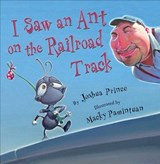 I Saw an Ant on the Railroad Track | Joshua Prince |