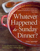 Whatever Happened to Sunday Dinner? | Lisa Caponigri |
