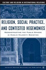 Religion, Social Practice, And Contested Hegemonies | Mark Le Vine |