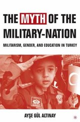 The Myth of the Military-nation | Ayse Gul Altinay |