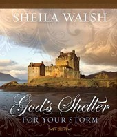 God's Shelter for Your Storm | Sheila Walsh |