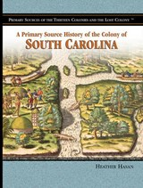 A Primary Source History of the Colony of South Carolina | Heather Hasan |
