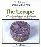 The Lenape of Pennsylvania, New Jersey, New York, Delaware, Wisconsin, Oklahoma, And Ontario | Anne Dalton |