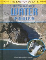 The Pros and Cons of Water Power | Spilsbury, Louise ; Spilsbury, Richard |