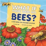 What If There Were No Bees? | Suzanne Slade |