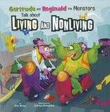 Gertrude and Reginald the Monsters Talk about Living and Nonliving | Eric Braun |