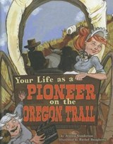Your Life As a Pioneer on the Oregon Trail | Jessica Gunderson |