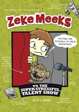 Zeke Meeks vs the Super Stressful Talent Show | D. L. Green |