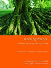 Teaching Practice - A Handbook for Teachers in Training | Roger Gower |