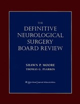 The Definitive Neurological Surgery Board Review | Moore, Shawn P., M.D. ; Psarros, Thomas G., M.D. |