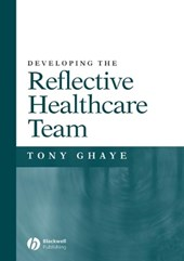 Developing the Reflective Healthcare Team | Tony Ghaye |