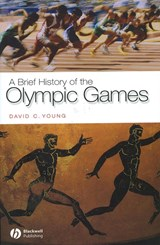 A Brief History of the Olympic Games | David C. Young |
