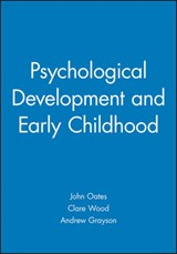 Psychological Development and Early Childhood | John Oates & Andrew Grayson & Clare Patricia Wood |