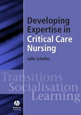 Developing Expertise in Critical Care Nursing | Julie Scholes |