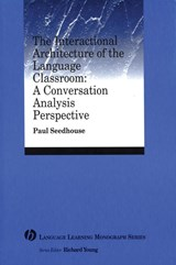 The Interactional Architecture of the Language Classroom | Paul Seedhouse |
