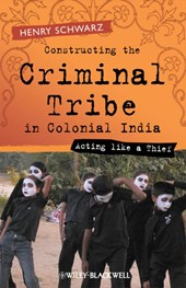 Constructing the Criminal Tribe in Colonial India