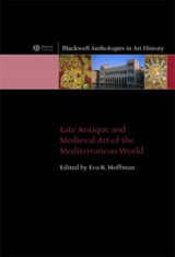 Late Antique and Medieval Art of the Mediterranean World | Eva R. Hoffman |
