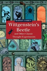 Wittgenstein's Beetle and Other Classic Thought Experiments | Martin Cohen |