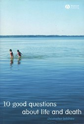 10 Good Questions About Life And Death | Christopher Belshaw |