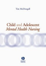 Child and Adolescent Mental Health Nursing | Tim McDougall |
