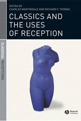 Classics and the Uses of Reception | Charles Martindale |