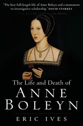 The Life and Death of Anne Boleyn | Eric Ives |