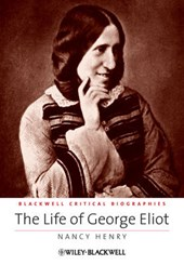 The Life of George Eliot | Nancy Henry |