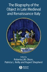 The Biography of the Object in Late Medieval and Renaissance Italy | Roberta J. M. Olson |