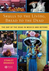 Skulls to the Living, Bread to the Dead | Stanley Brandes |
