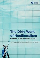 The Dirty Work of Neoliberalism | Luis L. M. Aguiar |