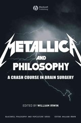 Metallica and Philosophy | William Irwin |