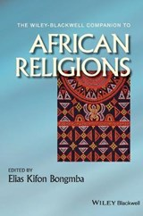 The Wiley-Blackwell Companion to African Religions | Elias Kifon Bongmba |
