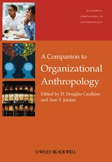 A Companion to Organizational Anthropology | D. Douglas Caulkins |
