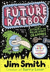 Future Ratboy and the Attack of the Killer Robot Grannies | Jim Smith |