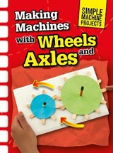 Making Machines with Wheels and Axles | Chris Oxlade |