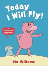 Today I Will Fly! | Mo Willems |