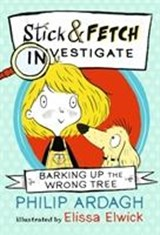 Barking Up the Wrong Tree: Stick and Fetch Investigate | Philip Ardagh |