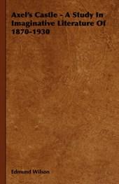 Axel's Castle - A Study In Imaginative Literature Of 1870-19