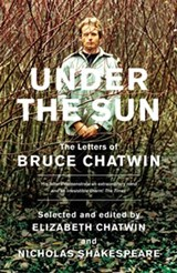 Under The Sun | Bruce Chatwin ; Elizabeth Chatwin ; Nicholas Shakespeare |
