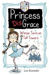 Princess DisGrace: Winter Term at Tall Towers | Lou Kuenzler |
