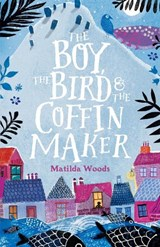 Boy, the Bird and the Coffin Maker | Matilda Woods |